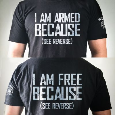 I am Armed Because, I am Free Because T-shirt